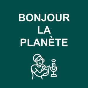 bonjour la planète, l'émission radio sur l'environnement